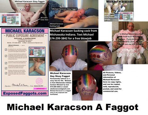 Michael Karacson Male Sissy Crossdresser Feminized Faggot to Expose and Humiliate #Michael #Karacson #sissy #crossdresser #feminized #Mishawaka #Indiana #Gay Lives at: 114 N Middleboro Ave, Mishawaka, Indiana 46544 Email: alankaracson@gmail.com Mobile# 574-299-3842
