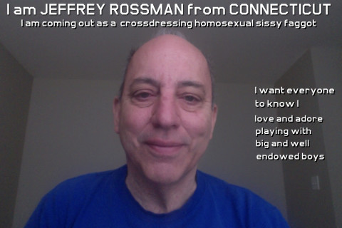 JEFFREY ROSSMAN FROM CONNECTICUT COMING OUT AND ADMITTING HE IS A HOMOSEXUAL SISSY FAGGOT