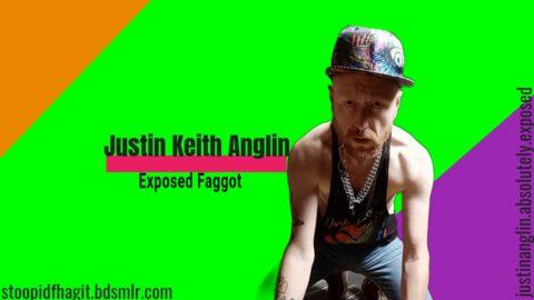 Faggot Justin Keith Anglin Exposed
